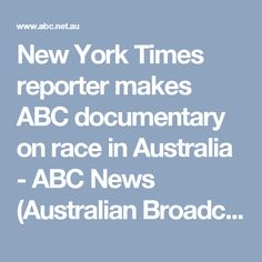 New York Times reporter makes ABC documentary on race in Australia - ABC News (Australian Broadcasting Corporation)