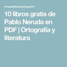10 libros gratis de Pablo Neruda en PDF   Ortografía y literatura