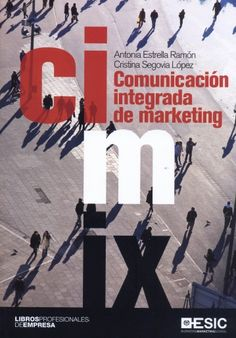 Comunicación integrada de marketing / Antonia Estrella Ramón, Cristina Segovia López