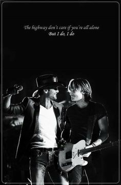 Tim McGraw & Keith Urban. The highway don't care, but I do, I do.