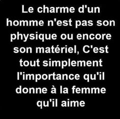 The charme of a man isn't in his looks or his stuff. It is simply in the amount of importance he gives to the woman he loves. Words Quotes, Me Quotes, Sayings, Quote Citation, French Quotes, Think, Some Words, Positive Attitude, Beautiful Words