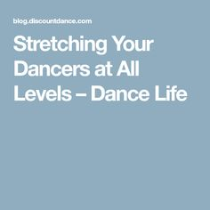 Stretching Your Dancers at All Levels – Dance Life