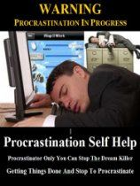 Procrastination Self Help: Procrastinator Only You Can Stop The Dream Killer. Getting Things Done And Stop To Procrastinate.
