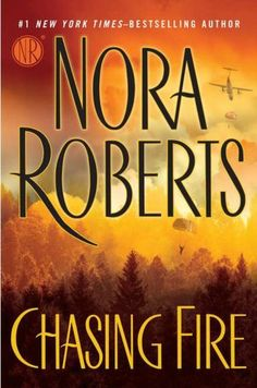 NORA ROBERTS  CHASING FIRE This is the book I'm currently reading! Love Nora Roberts!
