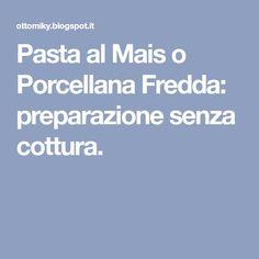Pasta al Mais o Porcellana Fredda: preparazione senza cottura.