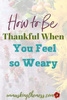 How to Be Thankful When You Feel Weary. Here is the secret of how to be thankful when you feel weary. Even in the midst of hard circumstances, God still extends blessings to me and my family. #thankful #weary #discouraged #overwhelmed