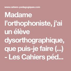 Madame l'orthophoniste, j'ai un élève dysorthographique, que puis-je faire (...) - Les Cahiers pédagogiques