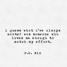 i guess what i've always wanted was someone who loves me enough to match my effort