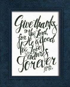 Punto De Cruz Give Thanks White with Black Lettering - Cross Stitch Bible Verse Psalm Give Thanks Psalm Cross Stitch Bible Verse, Give thanks to the Lord, for He is good: his Love endures Forever. Cross Stitch Fabric, Cross Stitch Borders, Cross Stitch Kits, Cross Stitch Designs, Cross Stitching, Cross Stitch Embroidery, Embroidery Patterns, Cross Stitch Patterns, Psalms