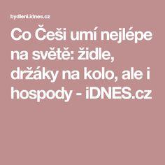 Co Češi umí nejlépe na světě: židle, držáky na kolo, ale i hospody - iDNES.cz