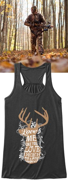 Love Me Like You Love Deer Season   Printed on a premium tank top get yours now before they are gone.  Click on the image to reserve yours.