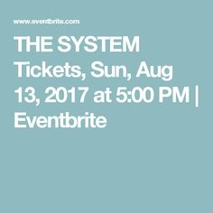 THE SYSTEM Tickets, Sun, Aug 13, 2017 at 5:00 PM | Eventbrite