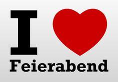 I love Feierabend