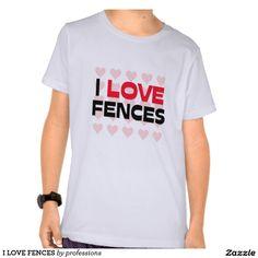 I LOVE FENCES TEE SHIRT
