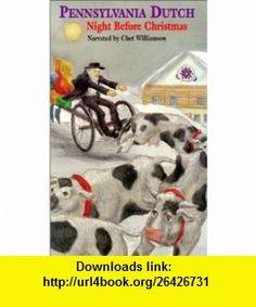Pennsylvania Dutch Night Before Christmas (The Night Before Christmas Series) (9781565548398) Chet Williamson , ISBN-10: 1565548396  , ISBN-13: 978-1565548398 ,  , tutorials , pdf , ebook , torrent , downloads , rapidshare , filesonic , hotfile , megaupload , fileserve