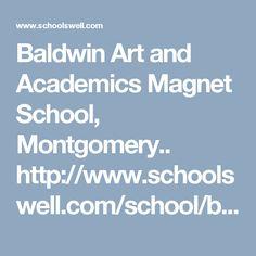 Baldwin Art and Academics Magnet School, Montgomery.. http://www.schoolswell.com/school/baldwin-art-and-academics-magnet-school-montgomery.html