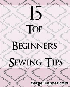 15 Top Beginner's Sewing Tips - Sew Basic Series: Are you new to (and scared by)  sewing world? You don't have to! Here's the perfect pin for you: my best tips... read them all (and add yours in comments, I'll be really happy!) only on SergerPepper.com SHARE IT WITH YOUR FRIENDS