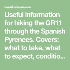 Useful information for hiking the GR11 through the Spanish Pyrenees. Covers: what to take, what to expect, conditions, hut information etc.