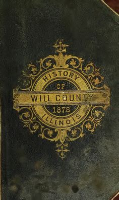 The History Of Will County, Illinois Vintage Book Covers, Vintage Books, Book Cover Design, Book Design, Joliet Illinois, Metal Detecting, My Roots, Gilded Age, Antique Books