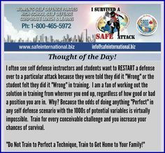 """My latest Self Defense """"Thought of the Day"""".  Do not train to """"Perfect"""" your techniques!  Train to get home to those you love! www.safeselfdefensecertification.com www.safeinternational.biz #thoughtoftheday #selfdefense #safeinternational"""