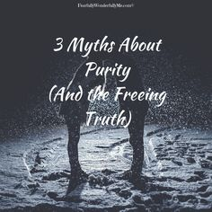 3 Myths About Purity (And the Freeing Truth)