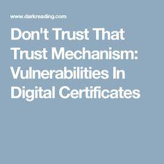 Don't Trust That Trust Mechanism: Vulnerabilities In Digital Certificates
