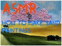 ASMR How To Make Sand Paintings http://www.youtube.com/watch?v=vhfXVAhTZOA