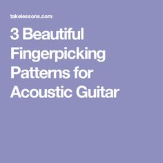 3 Beautiful Fingerpicking Patterns for Acoustic Guitar
