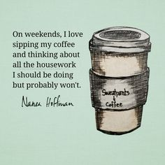 Coffee, my Saturday plan