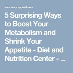 5 Surprising Ways to Boost Your Metabolism and Shrink Your Appetite - Diet and Nutrition Center - Everyday Health