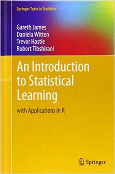 An Introduction to Statistical Learning : with Applications in R / Gareth James ... [et al.]. -- New York … [etc.] : Springer, 2013.