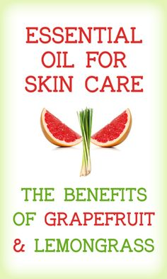 Essential Oils for Skin Care: The Benefits of Grapefruit & Lemongrass. DIY skincare, beauty and spa
