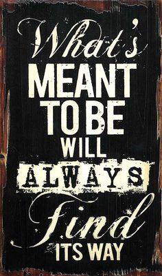 What's meant to be will always find its way // quote wall art
