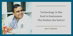 Technology is like food to businesses. The fresher,the better!