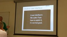 """""""User interface is like a joke, if you have to explain it, it's not that good"""""""