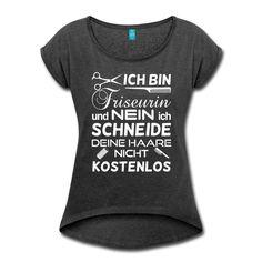 Ich bin #Friseurin und nein ich #schneide deine #Haare nicht #kostenlos. Toller #Spruch auf dem #T-Shirt mit gerollten Ärmeln in schwarz meliert der auf alle #Friseurinnen zutrifft. EINFACH HIER KLICKEN!