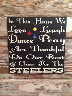 In This House We Love, Laugh, Dance, Pray, Are Thankful, Do Our Best  Cheer For The Steelers customized football NFL wood  Sign 12x12 on Etsy, $28.00