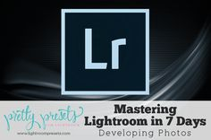 Mastering Lightroom in 7 Days: Developing Your Photos | www.lightroompresets.com #Lightroom #AdobePhotoshopLightroom #MasteringLightroom