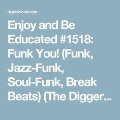 Enjoy and Be Educated #1518: Funk You! (Funk, Jazz-Funk, Soul-Funk, Break Beats) (The Diggers Union Local 1200)