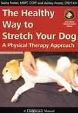 The Healthy Way To Stretch Your Dog - A Physical Therapy Approach By Sasha Foster and Ashley Foster