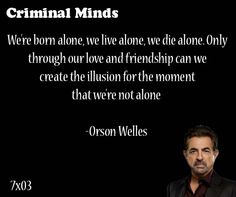 Great Quote: We're born alone, we live alone, we die alone. Only through our love and friendship can we create the illusion for the moment that we're not alone-- Orson Welles said by David Rossi on Criminal Minds Clever Quotes, Great Quotes, Quotes To Live By, Inspirational Quotes, Criminal Minds Quotes, Spencer Reid Criminal Minds, Lyric Quotes, Me Quotes, Qoutes