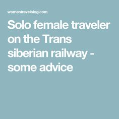 Solo female traveler on the Trans siberian railway - some advice