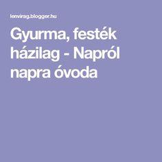 Gyurma, festék házilag - Napról napra óvoda Diy And Crafts