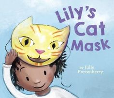 Lily's Cat Mask  (Book) : Fortenberry, Julie : Armed with a vivid imagination and her trusty cat mask, Lily can take on anything--even a new school...   But when her teacher tells her no masks allowed in class, Lily worries, can she make friends without it?  Anyone who has been daunted by a new experience, or struggled to put on a good face, will relate to Lily. Whimsical art brings Lily, her father, and her new classmates to life, with text that begs to be read aloud. Perfect for Father's…
