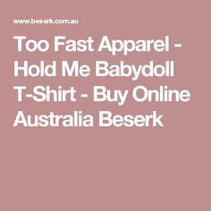 Too Fast Apparel - Hold Me Babydoll T-Shirt - Buy Online Australia Beserk