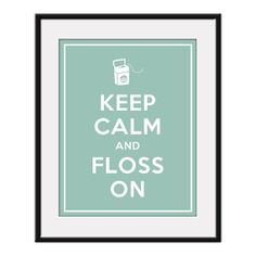 Keep Calm and FLOSS ON - 11x14 Dentist Art Print Poster (any color) - Buy 3 and get 1 FREE