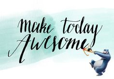 Make today as awesome as you want it to be!