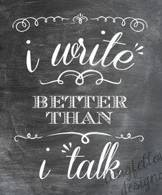 I Write Better Than I Talk  Chalkboard Look by Longfellowdesigns, $20.00
