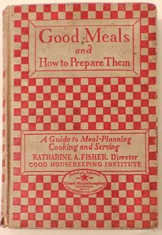 1927 Antique Cookbook Good Meals and How to Prepare Them Hardcover Good Housekeeping Recipes Cooking by TheFiberQueenUSA on Etsy