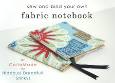 sew and bind fabric notebooks by CailaMade for Hideous! Dreadful! Stinky! The perfect giveable, practical, scrap-busting handmade gift!